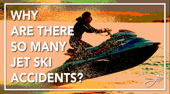 Why Are There So Many Jet Ski Accidents? And How Can They be Avoided?