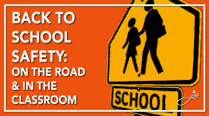 Back to School Safety – On the Road and In the Classroom